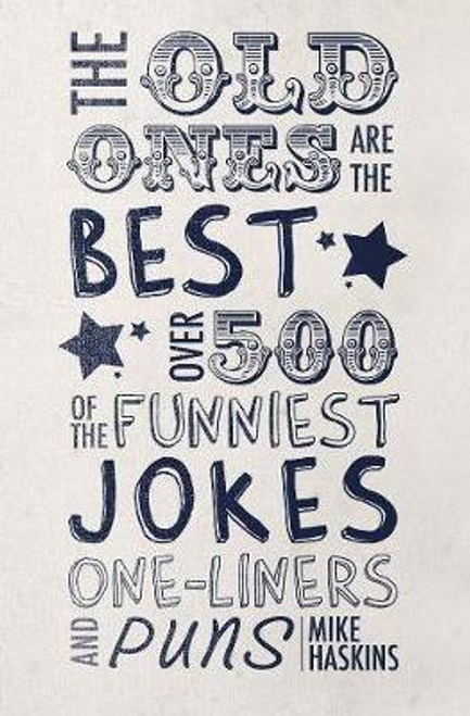 Haskins, Mike / The Old Ones Are the Best Jokes : Over 500 of the Funniest Jokes, One-Liners and Puns (Hardback)