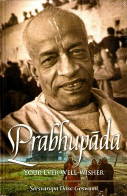 Goswami, Satsvarupa Dasa / Prabhupada: Your Ever Well-Wisher (Hardback)