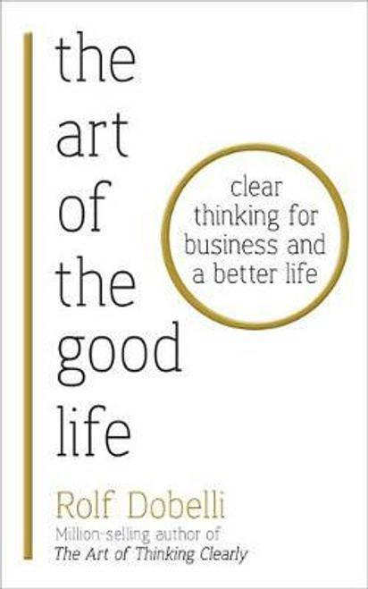 Dobelli, Rolf / The Art of the Good Life