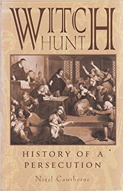 Cawthorne, Nigel / Witch Hunt History of Persecution