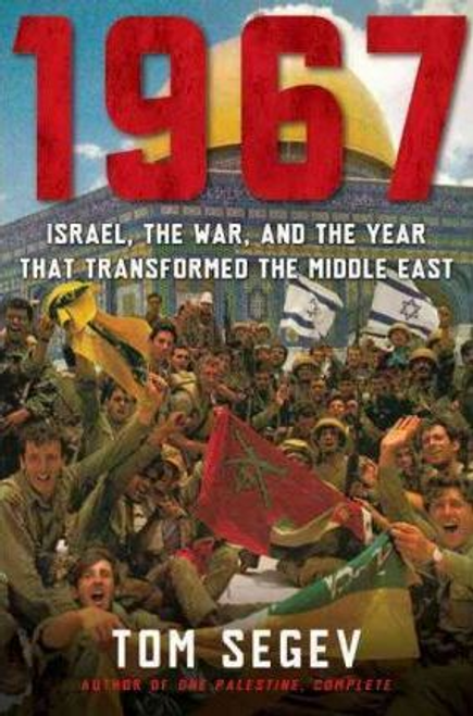 Segev, Tom / 1967 : Israel, the War, and the Year That Transformed the Middle East (Hardback)