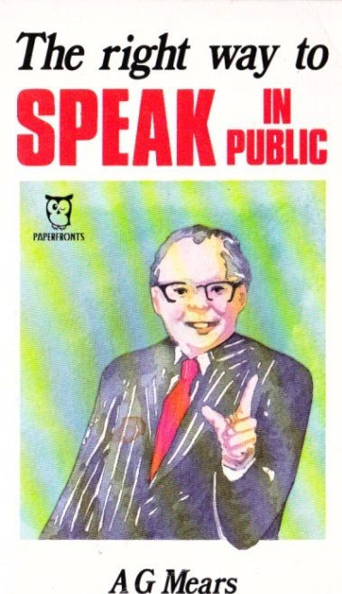 Mears, A.G. / The Right Way to Speak in Public