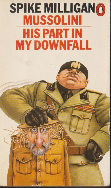 Milligan, Spike / Mussolini His Part in my Downfall