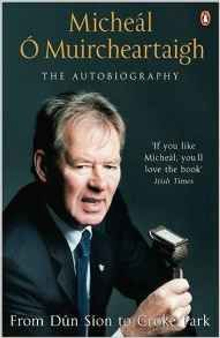 O Muircheartaigh, Michael / From Dun Sion to Croke Park: The AutoBiography