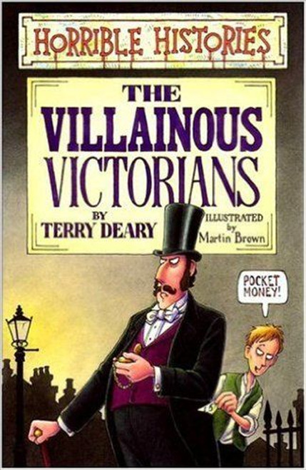 Deary, Terry / Horrible Histories: Villainous Victorians