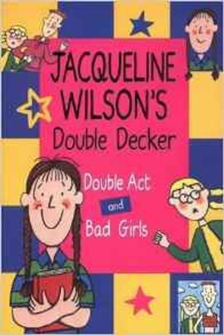 Wilson, Jacqueline / Double Decker: Double Act / Bad Girls
