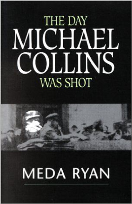 Ryan, Meda / The Day Michael Collins Was Shot