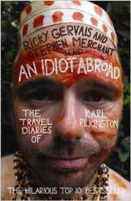 Pilkington, Karl / An Idiot Abroad: The Travel Diaries of Karl Pilkington
