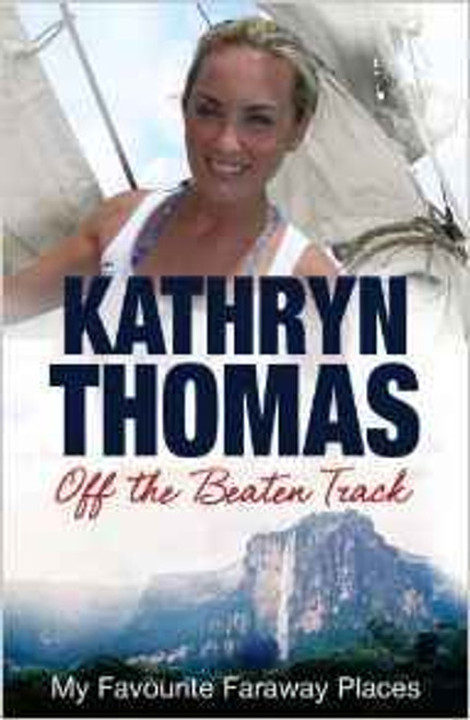 Thomas, Kathryn / Off the Beaten Track: My Favourite Faraway Places