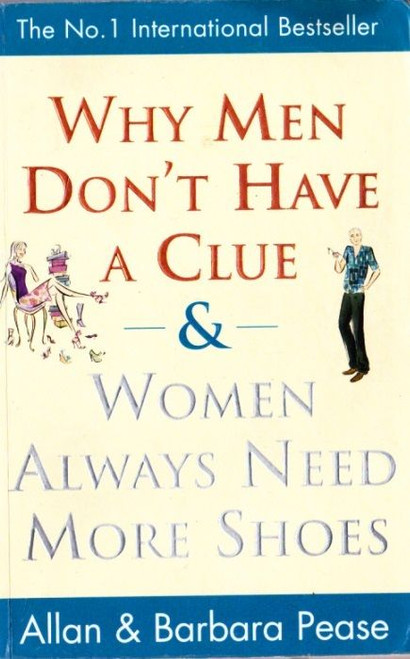 Pease, Allan & Barbara / Why Men Don't Have a Clue & Women Always Need More Shoes