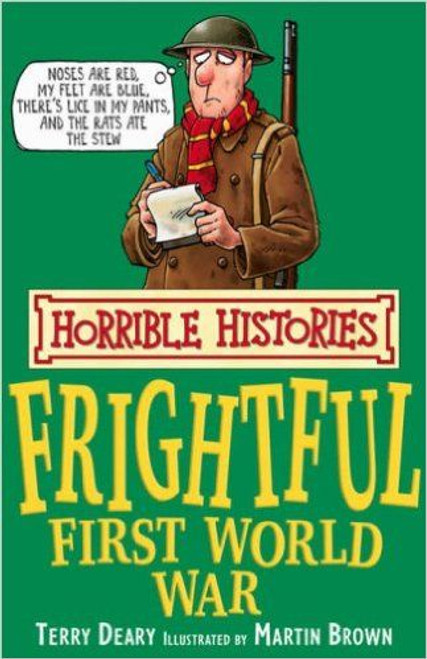 Deary, Terry / Horrible Histories: The Frightful First World War