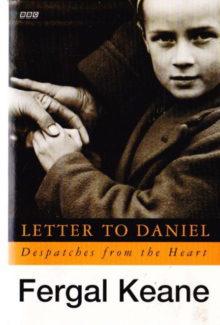 Keane, Fergal / Letter to Daniel : Dispatches From the Heart
