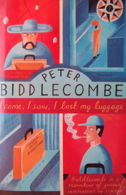 Biddlecombe, Peter /  I came, I saw, I lost my luggage