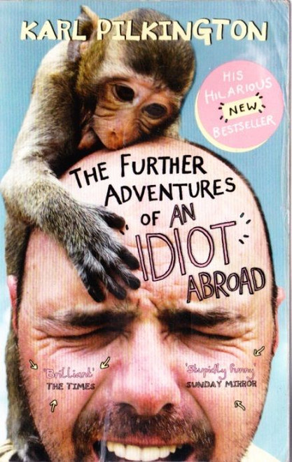 Pilkington, Karl / The Further Adventures of an Idiot Abroad