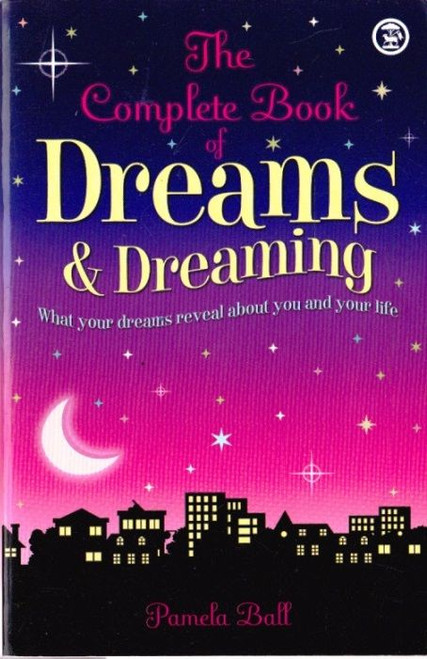 Ball, Pamela / The Complete Book of  Dreams & Dreaming