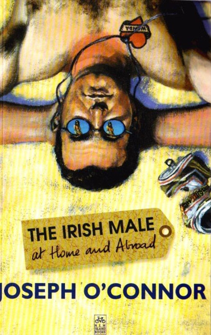 O'Connor, Joseph / The Irish Male: At Home and Abroad