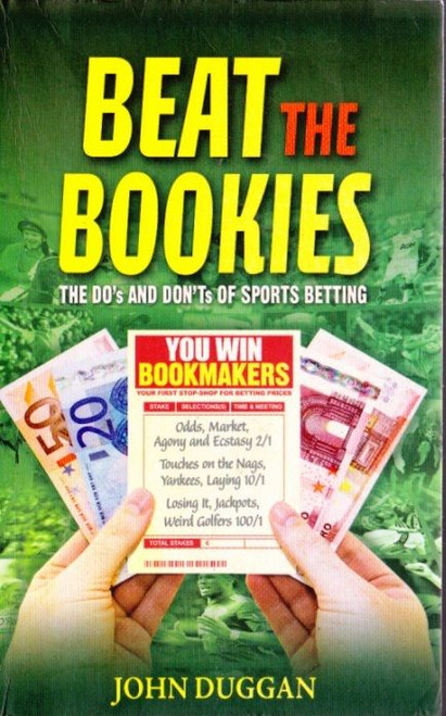 Duggan, John / Beat the Bookies: The Do's and Dont's of Sports Betting