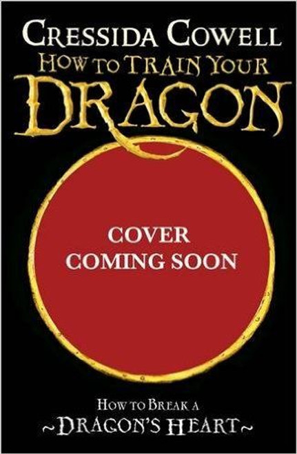 Cowell, Cressida / How To Train Your Dragon: How to Break a Dragon's Heart