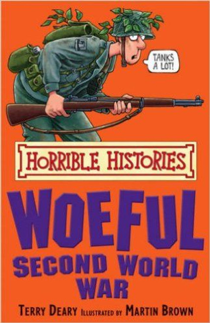 Deary, Terry / Horrible Histories: The Woeful Second World War