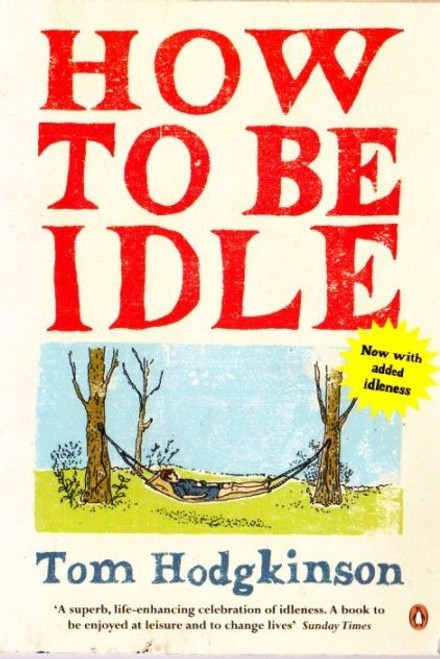 Hodgkinson, Tom / How to be Idle