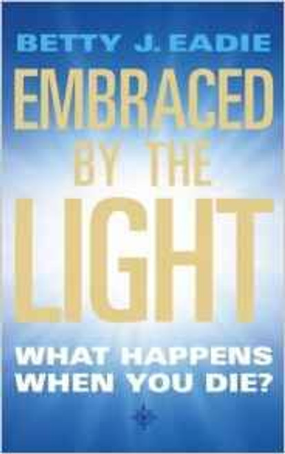 Eadie, Betty J. / Embraced By The Light: What Happens When You Die?