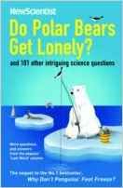 Do Polar Bears Get Lonely and 101 Other Intriguing Science Questions