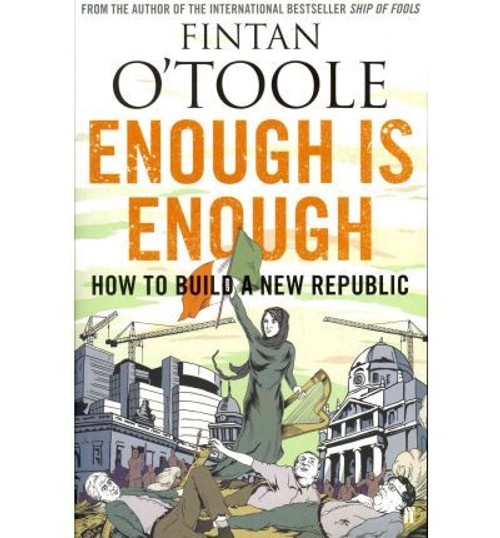 O'Toole, Fintan / Enough is Enough: How to Build a New Republic (Large Paperback)