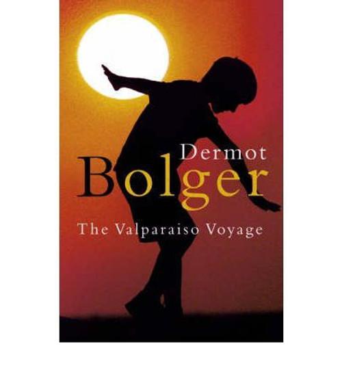 Bolger, Dermot / The Valparaiso Voyage (Large Paperback)