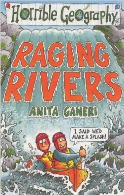Ganeri, Anita / Horrible Geography: Raging Rivers