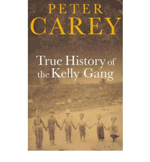 Carey, Peter / True History of the Kelly Gang - Booker Prize Winner 2001