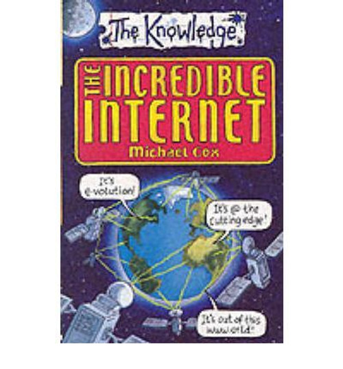 Cox, Michael / The Knowledge: The Incredible Internet