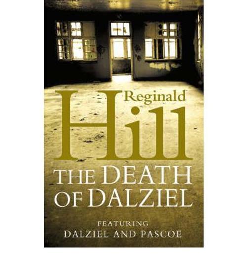 Hill, Reginald / The Death of Dalziel: A Dalziel and Pascoe Nove: l (Large Paperback)