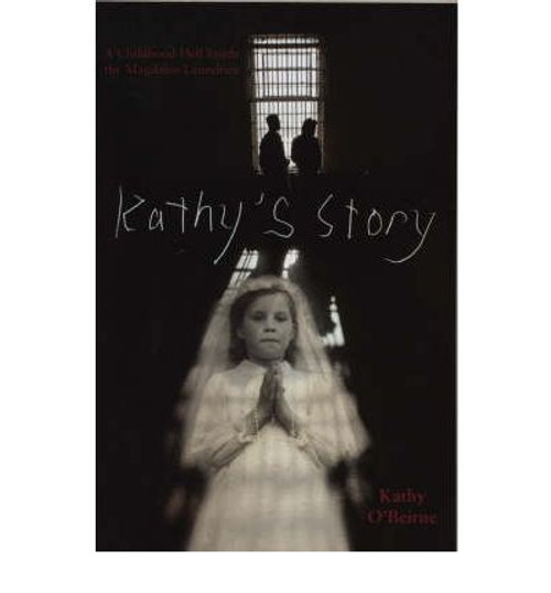 O'Beirne, Kathy / Kathy's Story: A Childhood Hell Inside the Magdalen Laundries (Large Paperback)