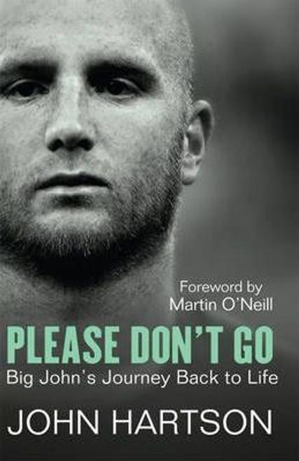 Hartson, John / Please Don't Go: Big John's Journey Back to Life  (Large Paperback)