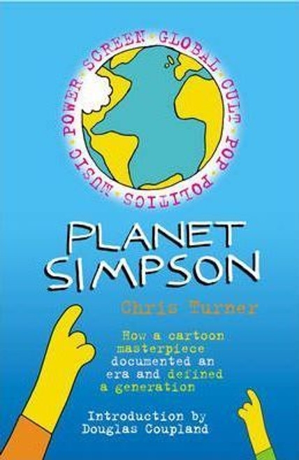 Turner, Chris / Planet Simpson: How a Cartoon Masterpiece Documented an Era and Defined a Generation (Large Paperback)