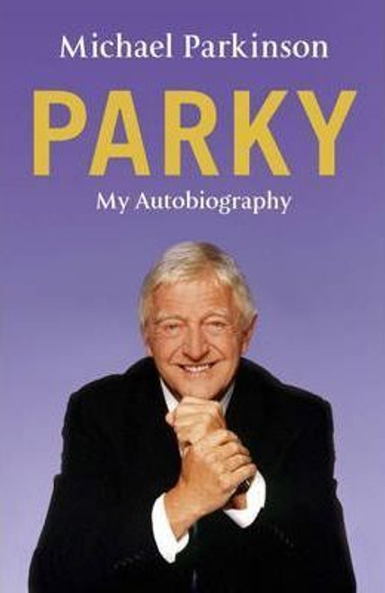 Parkinson, Michael / Parky: My Autobiography (Hardback)