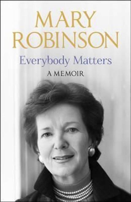 Robinson, Mary / Everybody Matters: A Memoir (Hardback)
