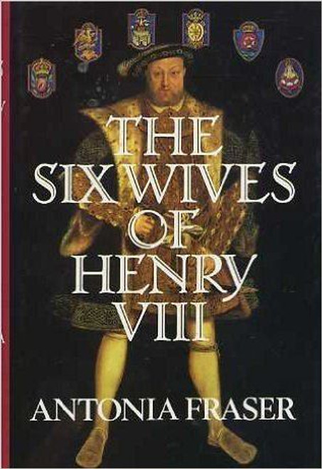 Fraser, Antonia / The Six Wives Of Henry VIII (Hardback)