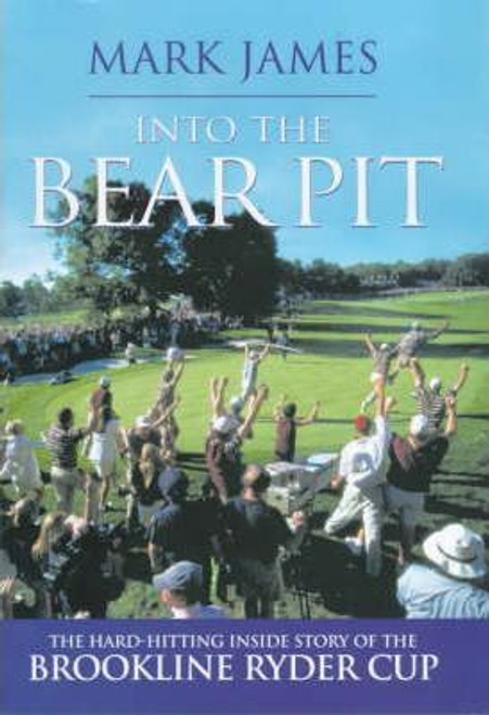 James, Mark / Into the Bear Pit: The Hard-hitting Inside Story of the Brookline Ryder Cup (Hardback)
