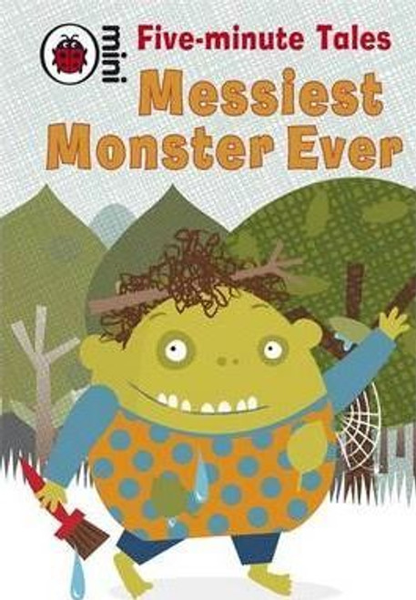 ladybird / Five-Minute Tales Messiest Monster Ever