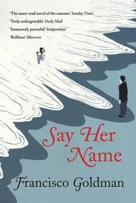 Goldman, Francisco / Say Her Name