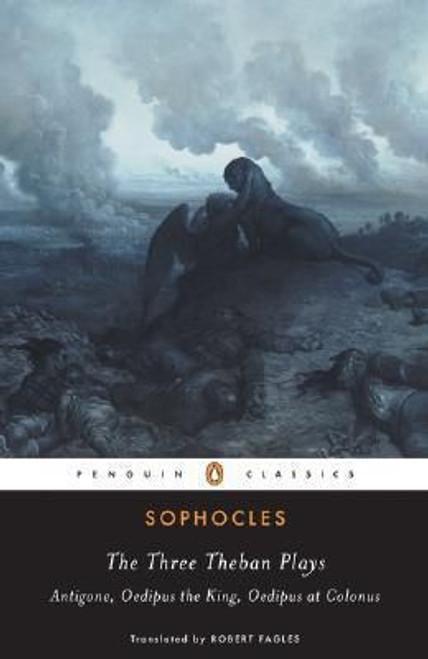 Sophocles -  The Three Theban Plays : Antigone / Oedipus the King / Oedipus at Colonus