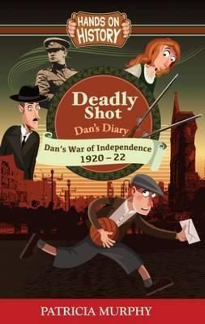 Murphy, Patricia / Deadly Shot - Dan's War of Independence 1920-22