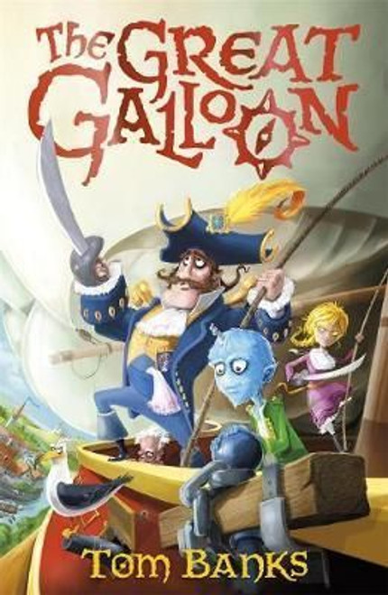 Banks, Tom / The Great Galloon: Being a Mostly Accurate Tale of the Voyages of Captain Meredith Anstruther, His Crew and His Celebrated Great Galloon