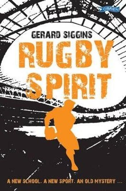 Siggins, Gerard / Rugby Spirit: A New School. a New Sport. an Old Mystery...
