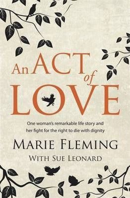 Fleming, Marie / An Act of Love: One Woman's Remarkable Life Story and Her Fight for the Right to Die with Dignity (Large Paperback)