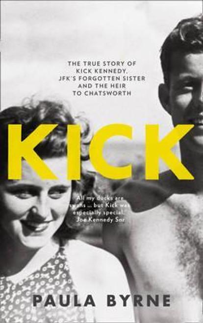 Byrne, Paula / Kick: The True Story of Kick Kennedy (Large Paperback)