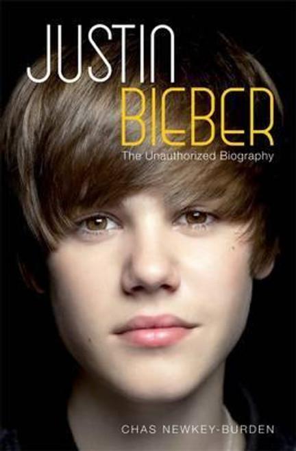 Newkey Burden, Chas / Justin Bieber: The Unauthorized Biography (Hardback)