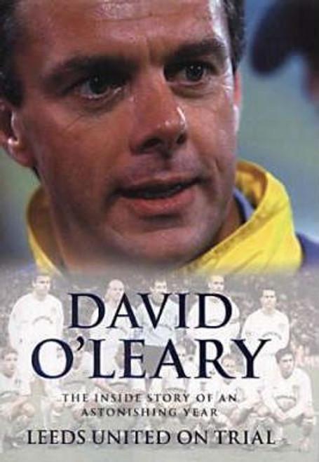 O'Leary, David / Leeds United on Trial: The Inside Story of an Astonishing Year (Hardback)