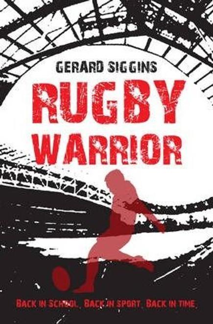 Siggins, Gerard / Rugby Warrior : Back in School. Back in Sport. Back in Time